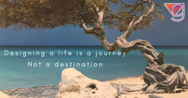 Designing a life is a journey not a destination