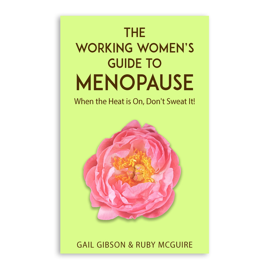 The Working Women's Guide to Menopause: When the Heat is On, Don't Sweat It!